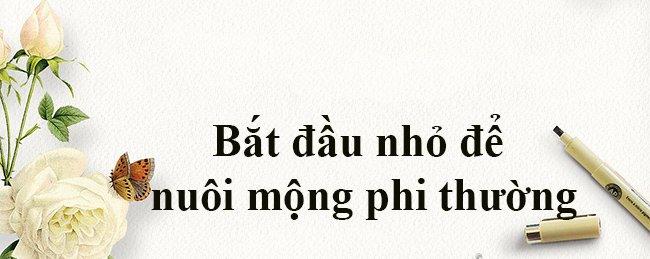 dung tham vong thu vi dai, hay lam tot nhung dieu binh thuong de tao nen thanh cong - 4