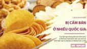 5 món ăn dễ dàng tìm thấy ở siêu thị lại bất ngờ bị cấm ở nhiều quốc gia