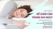 Làm thế nào để bạn có thể giảm cân dễ dàng cả trong khi ngủ?