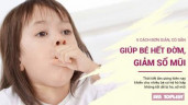 5 cách đơn giản, có sẵn trong tủ lạnh giúp bé tan đờm, giảm hẳn sổ mũi
