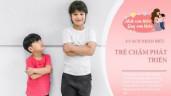 Trẻ có chậm phát triển? Dùng 4 cách này để đánh giá, bố mẹ sẽ bớt lo lắng