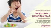 Mùa dịch COVID-19 không thể gặp nha sĩ, tìm hiểu ngay 5 cách trị sâu răng tại nhà cho bé