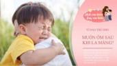 Vừa bị mắng trẻ đã quay sang xin ôm mẹ, lý do khiến nhiều người lớn xấu hổ
