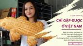 5 loại bánh mì cực kỳ đặc biệt, chỉ có thể tìm thấy ở Việt Nam