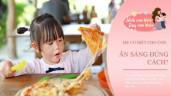 2 kiểu ăn sáng trẻ càng ăn càng thông minh, các bà mẹ có con học giỏi hay làm