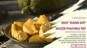 5 loại quả ngon tuyệt ở Việt Nam nhưng lại khiến người phương Tây không biết phải ăn kiểu gì