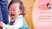 Trẻ có 3 hành vi cha mẹ thường bỏ qua, thực tế phải cần nghiêm khắc