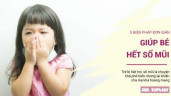 5 cách đơn giản mẹ có thể giúp bé trị dứt điểm cơn sổ mũi