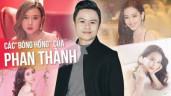 """4 bóng hồng trong đời Phan Thành: Người đính hôn rồi vẫn chia tay, người 17 tuổi được """"bao nuôi"""""""