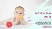6 biện pháp an toàn, cha mẹ buộc phải trang bị đầy đủ cho bé
