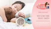 Trẻ ngủ theo thời gian biểu này không chỉ thúc đẩy chiều cao mà còn phát triển trí não